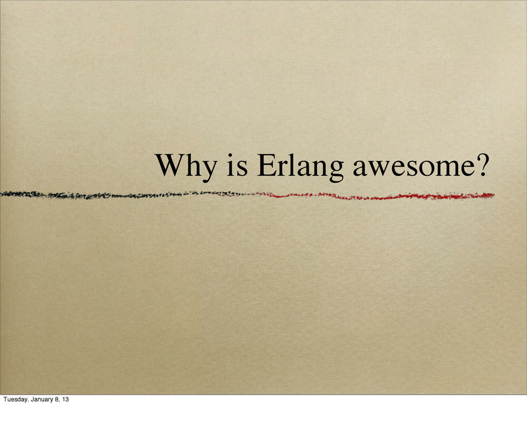 Why is Erlang awesome? Tuesday, January 8, 13