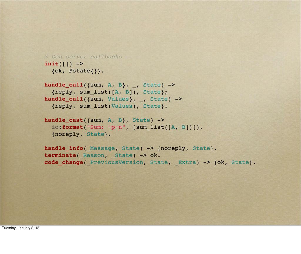 % Gen server callbacks init([]) -> {ok, #state{...