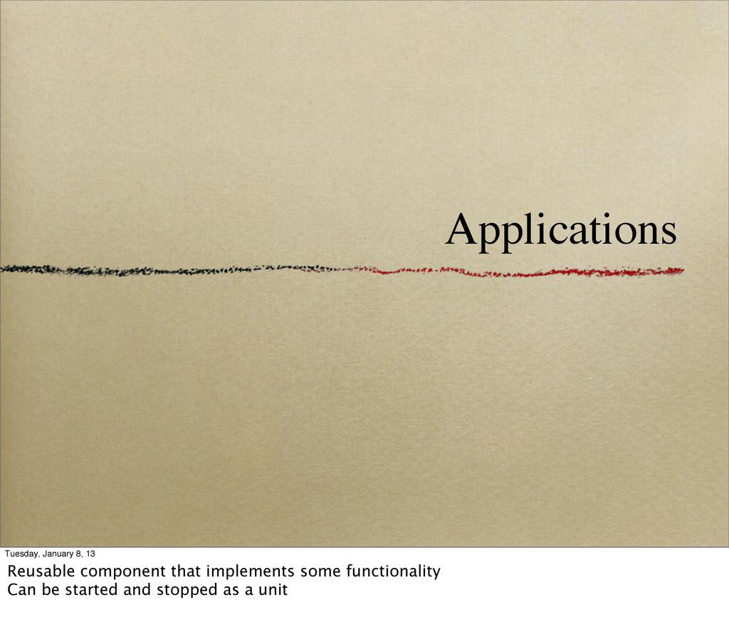 Applications Tuesday, January 8, 13 Reusable co...