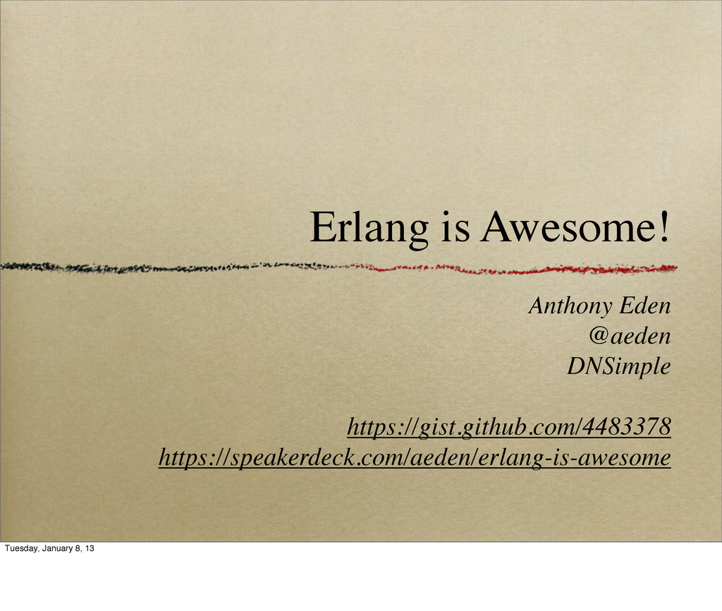 Erlang is Awesome! Anthony Eden @aeden DNSimple...