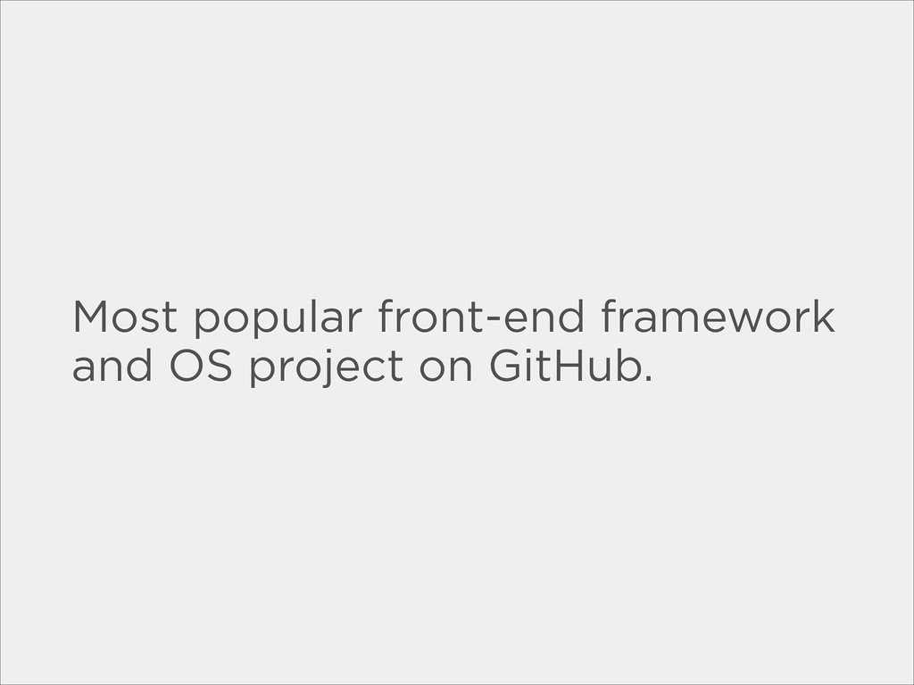 Most popular front-end framework and OS project...