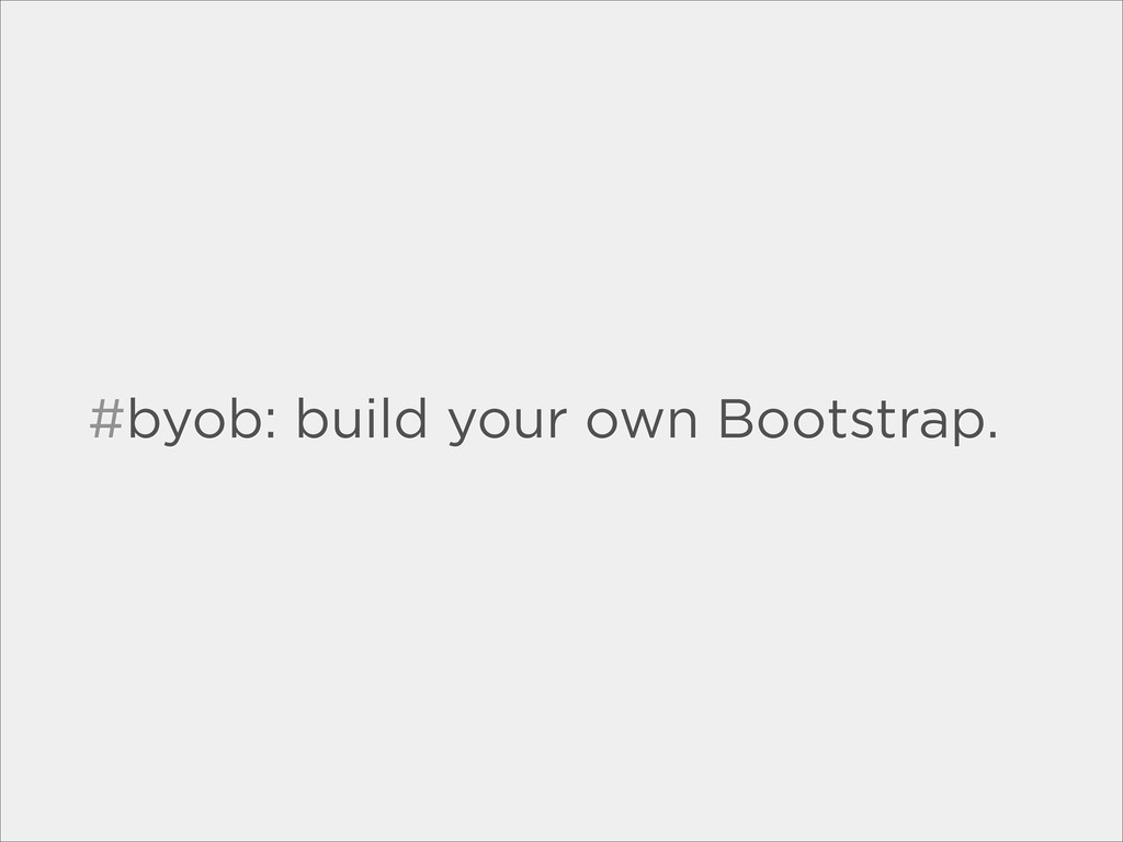 #byob: build your own Bootstrap.