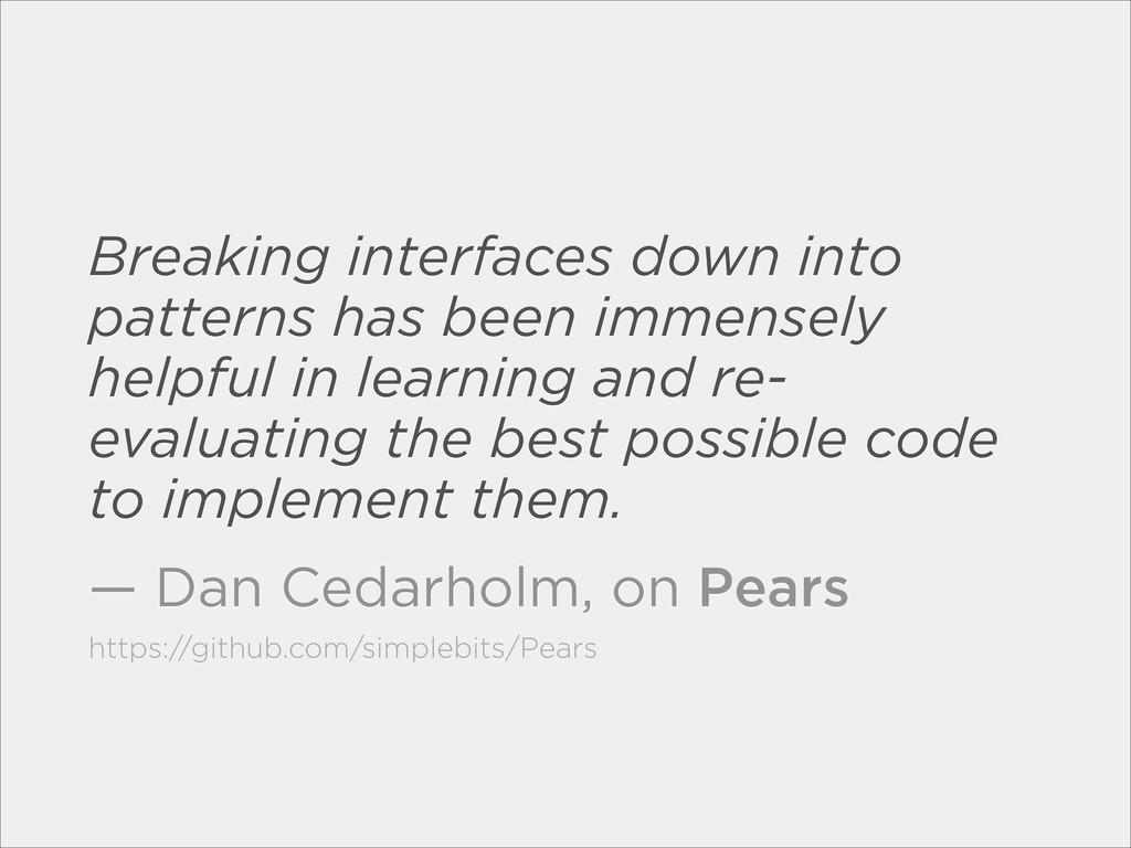 Breaking interfaces down into patterns has been...