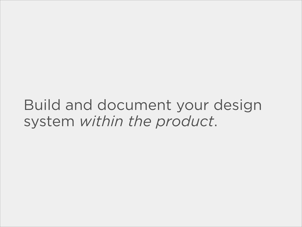 Build and document your design system within th...