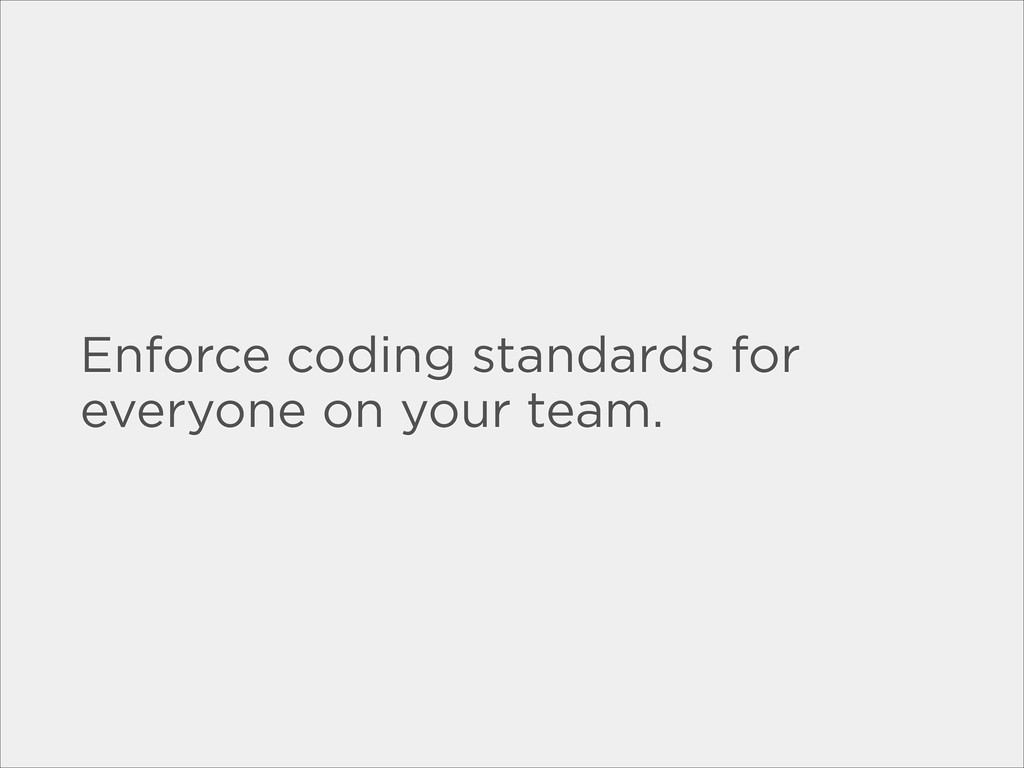 Enforce coding standards for everyone on your t...
