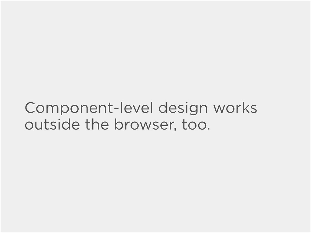 Component-level design works outside the browse...