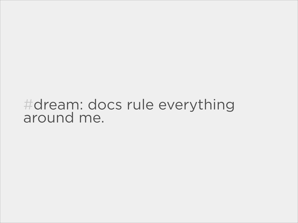 #dream: docs rule everything around me.