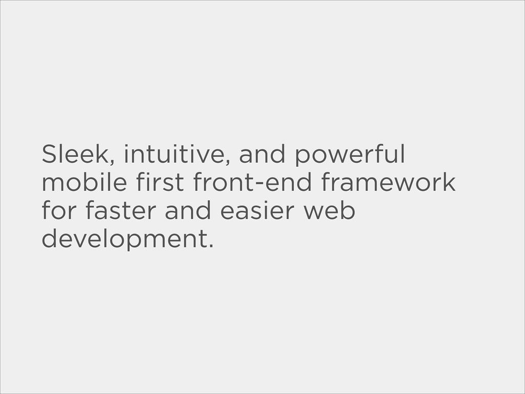Sleek, intuitive, and powerful mobile first fron...