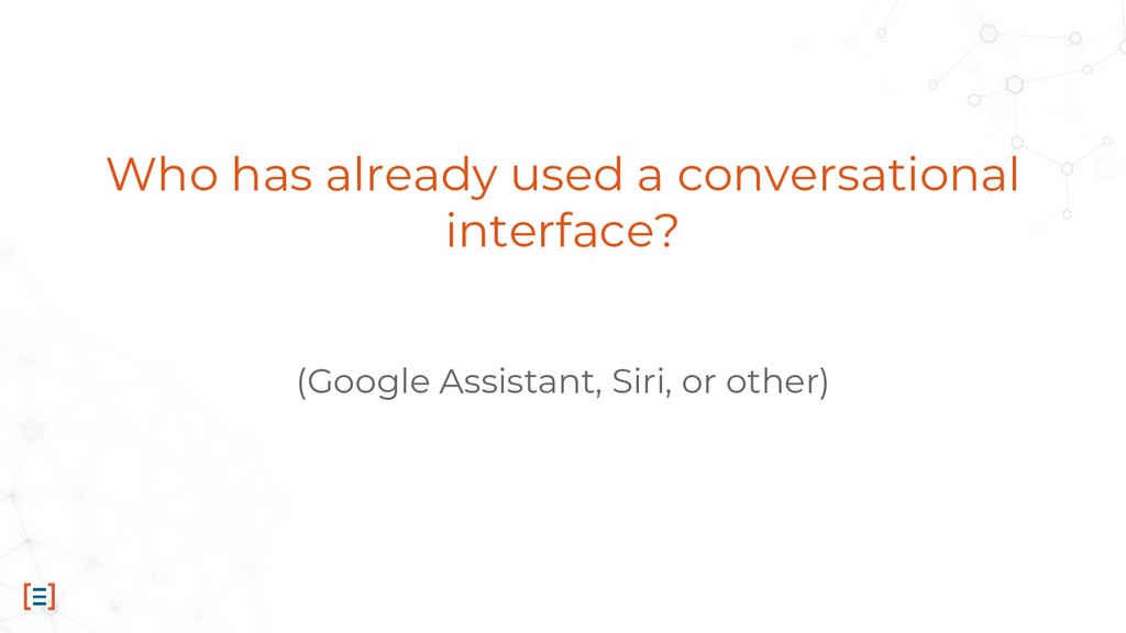 Who has already used a conversational interface...