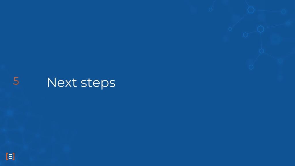 Next steps 5