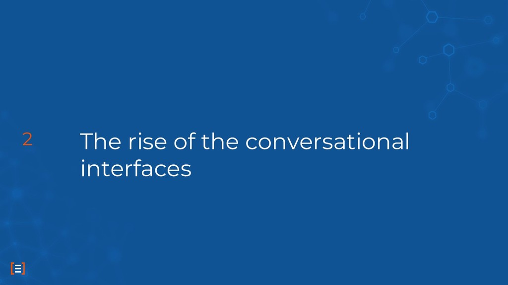 The rise of the conversational interfaces 2