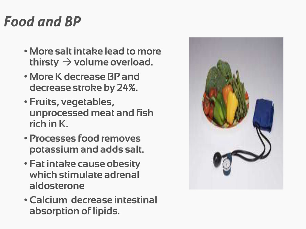 Food and BP • More salt intake lead to more thi...
