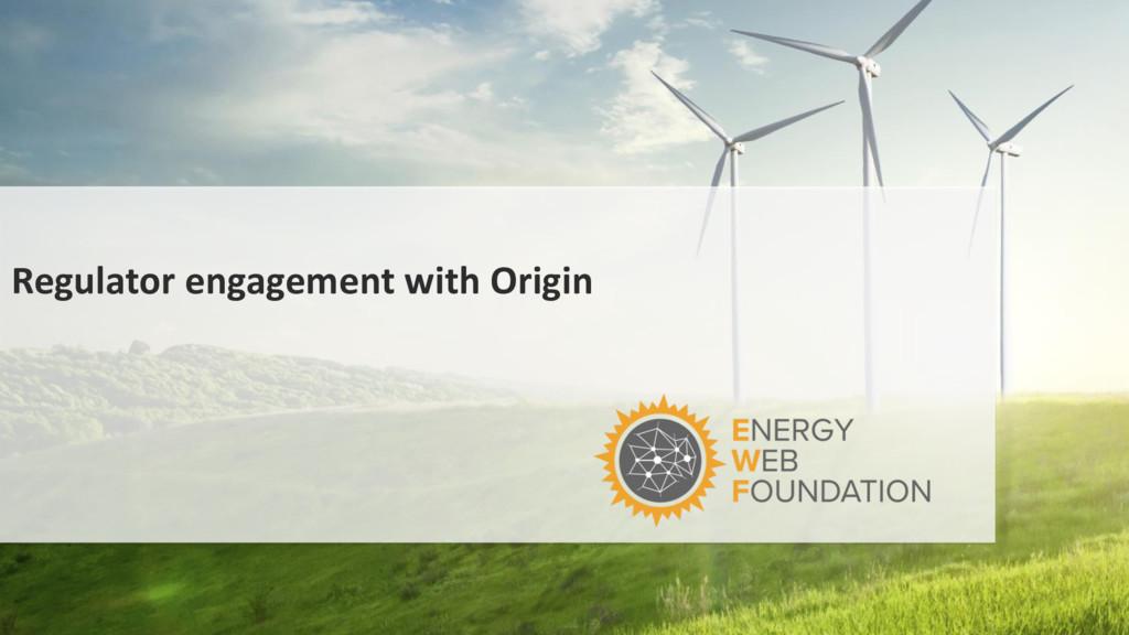 Regulator engagement with Origin