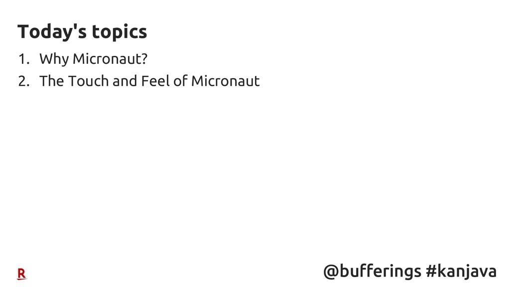 @bufferings #kanjava 1. Why Micronaut? 2. The T...