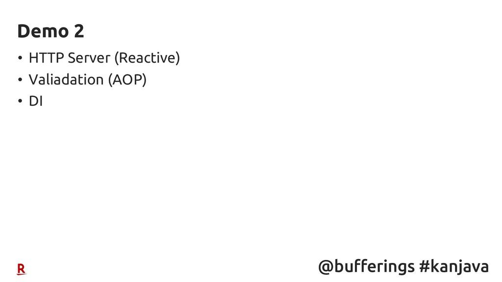 @bufferings #kanjava • HTTP Server (Reactive) •...