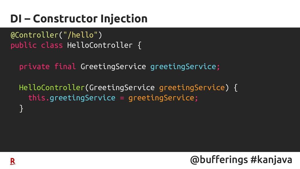 @bufferings #kanjava DI – Constructor Injection...