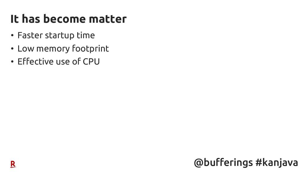 @bufferings #kanjava • Faster startup time • Lo...