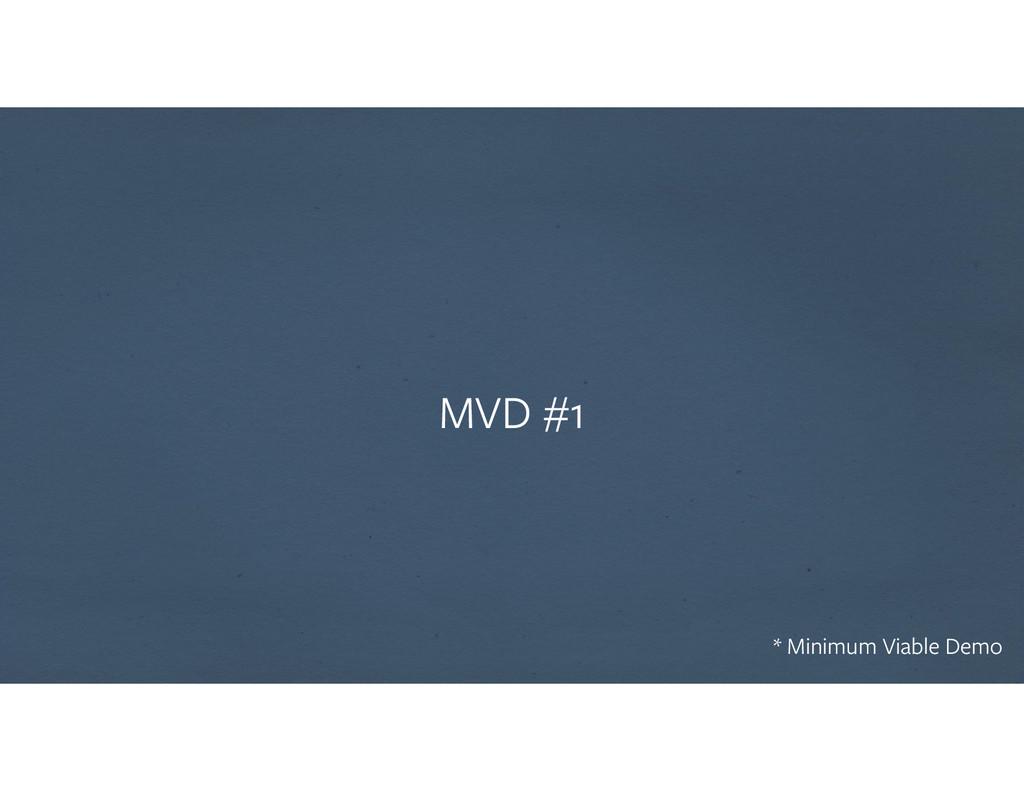 MVD #1 * Minimum Viable Demo