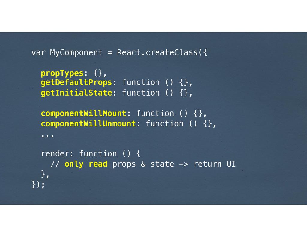 var MyComponent = React.createClass({ ! propTyp...