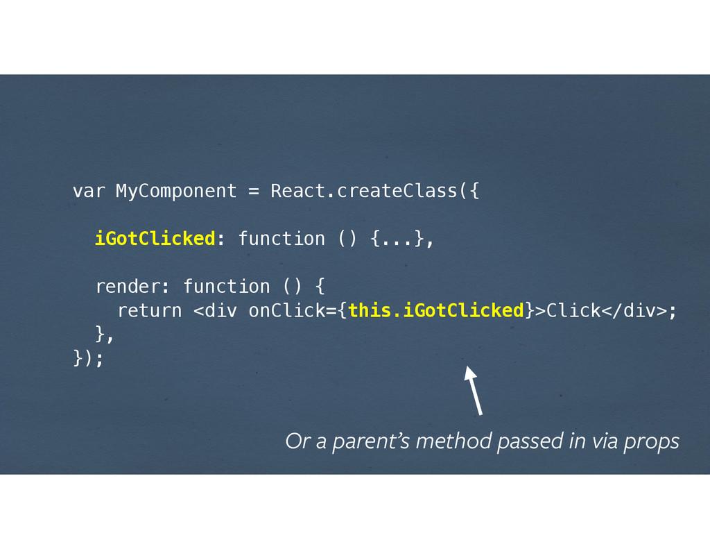 var MyComponent = React.createClass({ ! iGotCli...