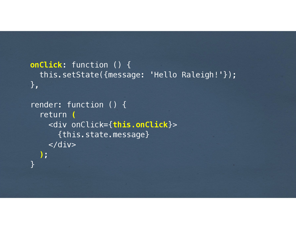 onClick: function () { this.setState({message: ...