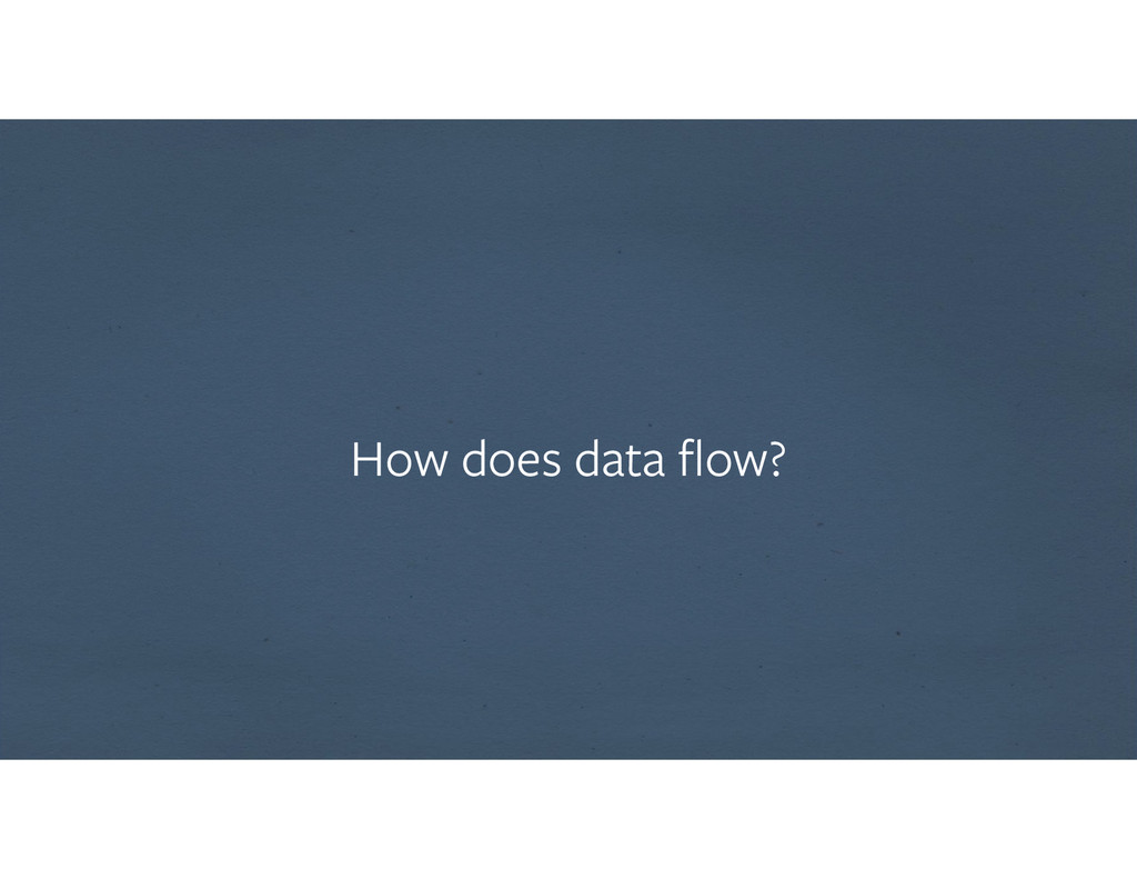 How does data flow?