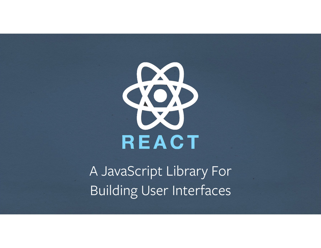 A JavaScript Library For Building User Interfa...
