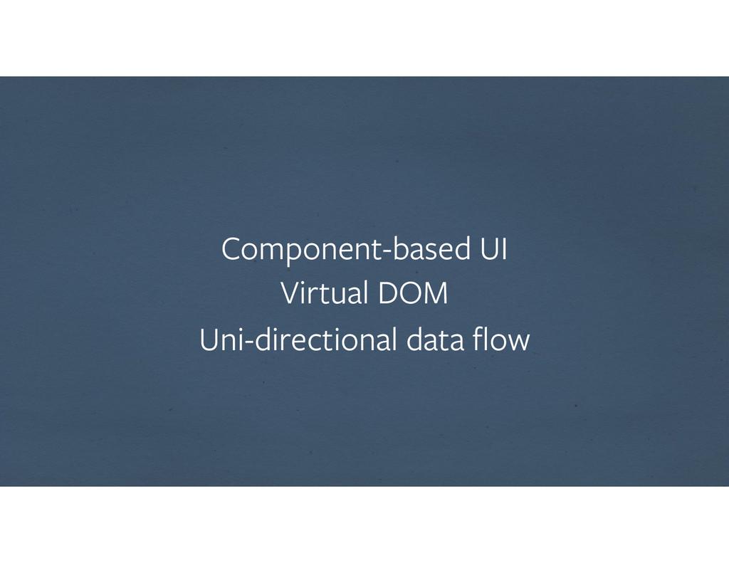Component-based UI Virtual DOM Uni-directional...