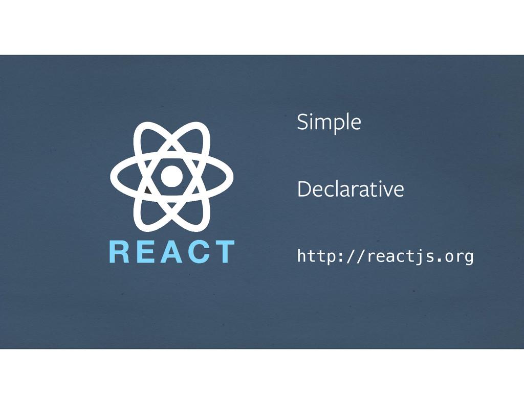Simple ! Declarative http://reactjs.org
