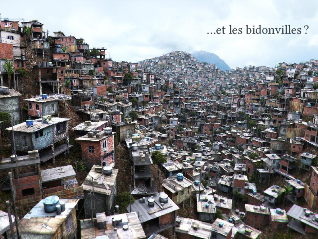 …et les bidonvilles ?