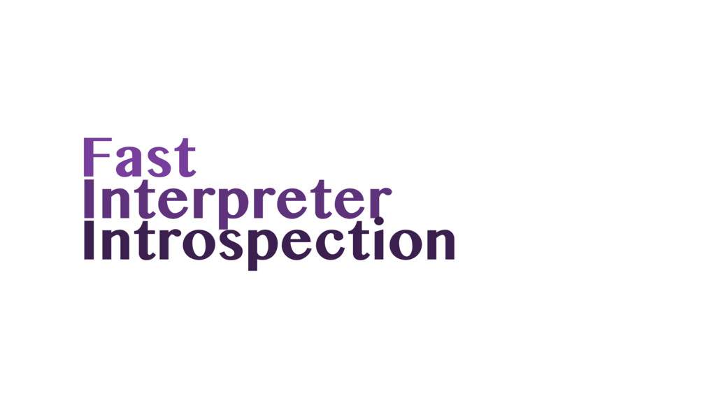 Fast Interpreter Introspection