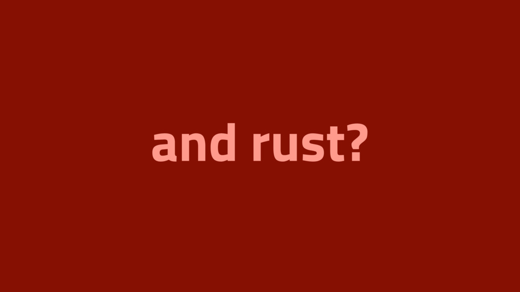 and rust?