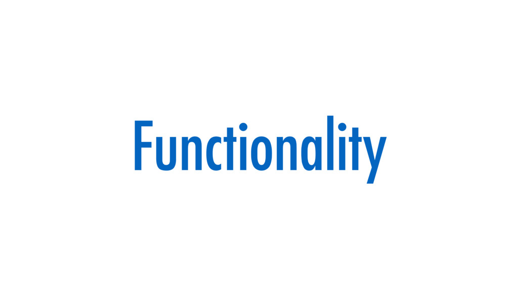 Functionality