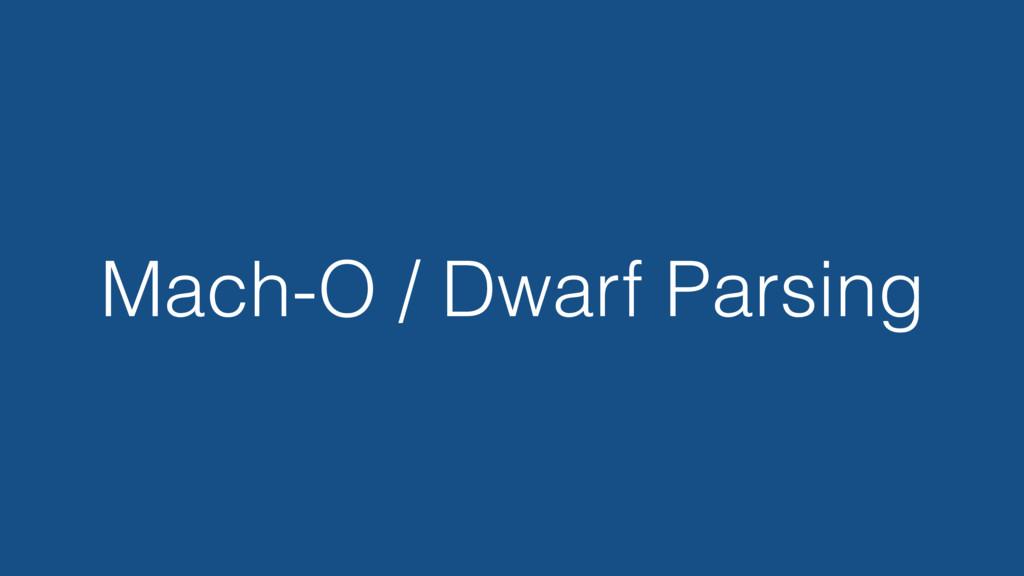 Mach-O / Dwarf Parsing