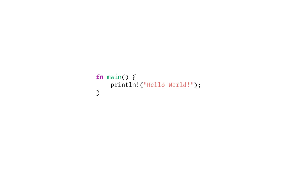 "fn main() { println!(""Hello World!""); }"