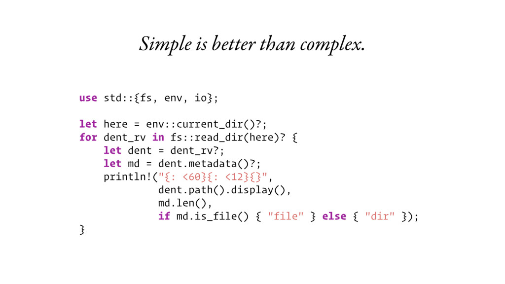 Simple is better than complex. use std::{fs, en...