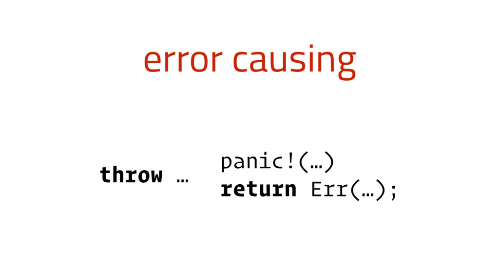 error causing throw … panic!(…) return Err(…);