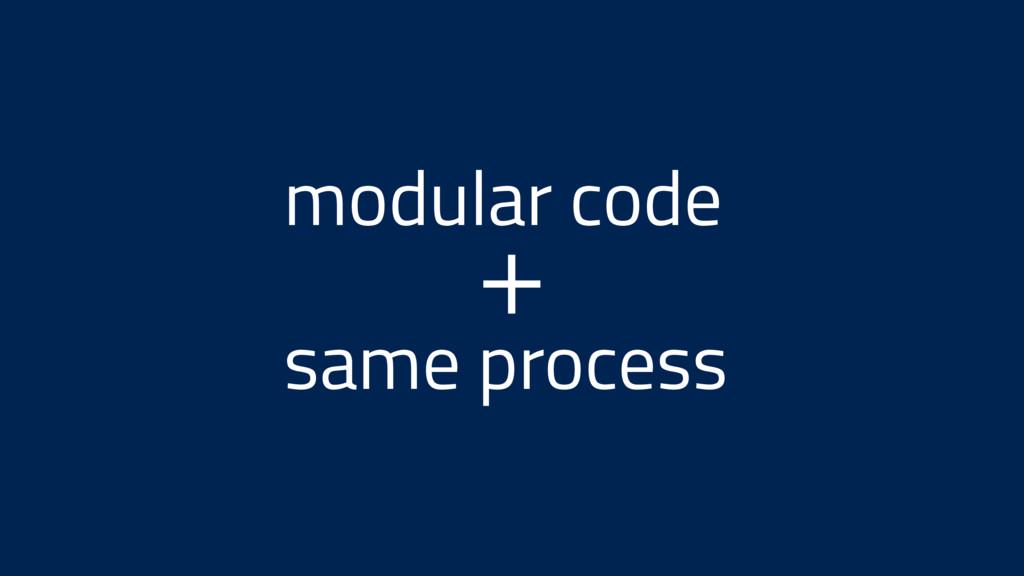modular code same process +