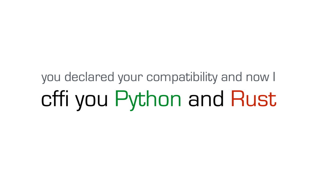 cffi you Python and Rust you declared your comp...