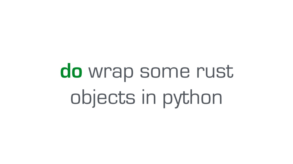 do wrap some rust objects in python