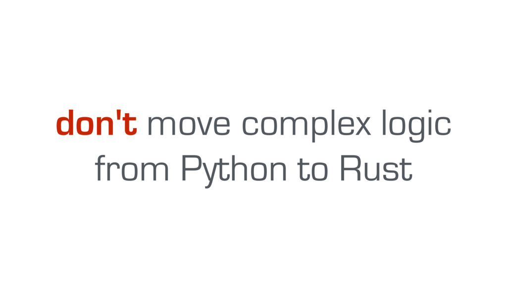 don't move complex logic from Python to Rust