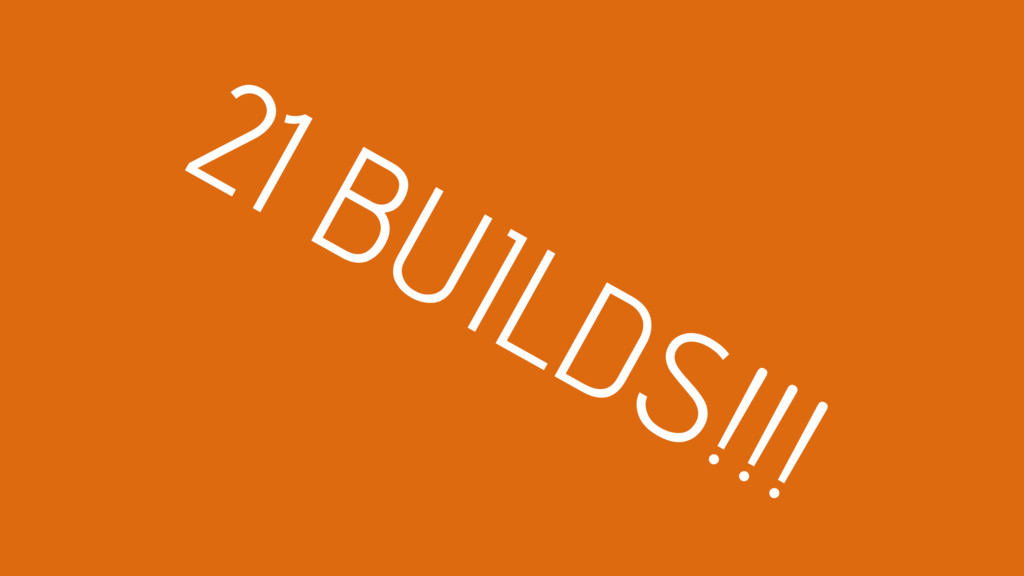 21 BUILDS!!!