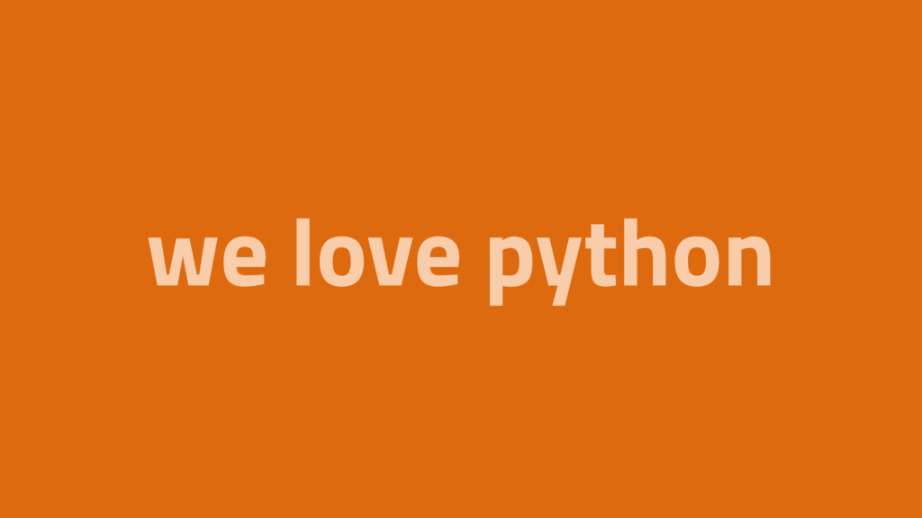 we love python