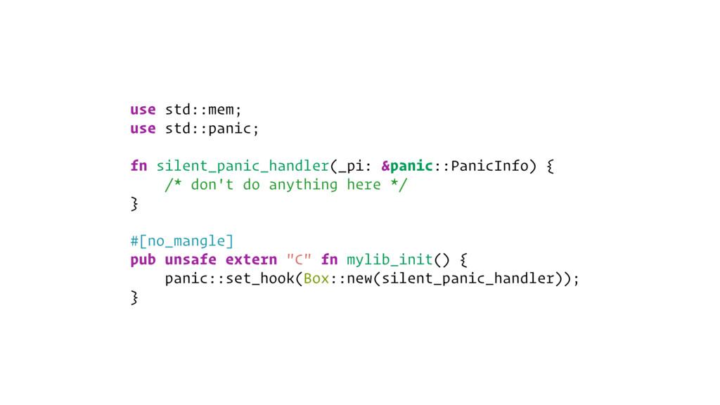 use std::mem; use std::panic; fn silent_panic_h...