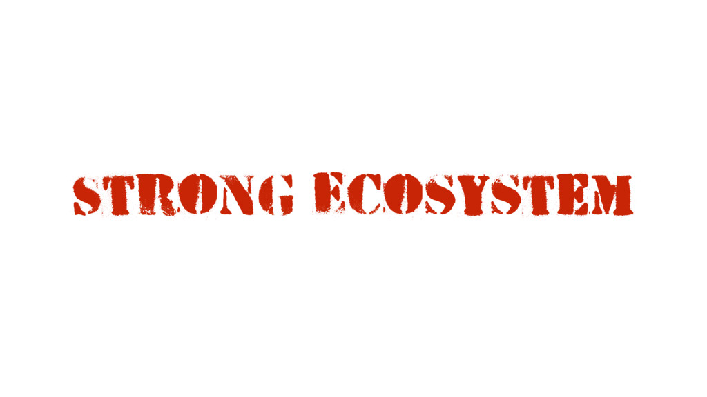Strong Ecosystem