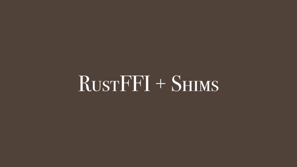 RustFFI + Shims