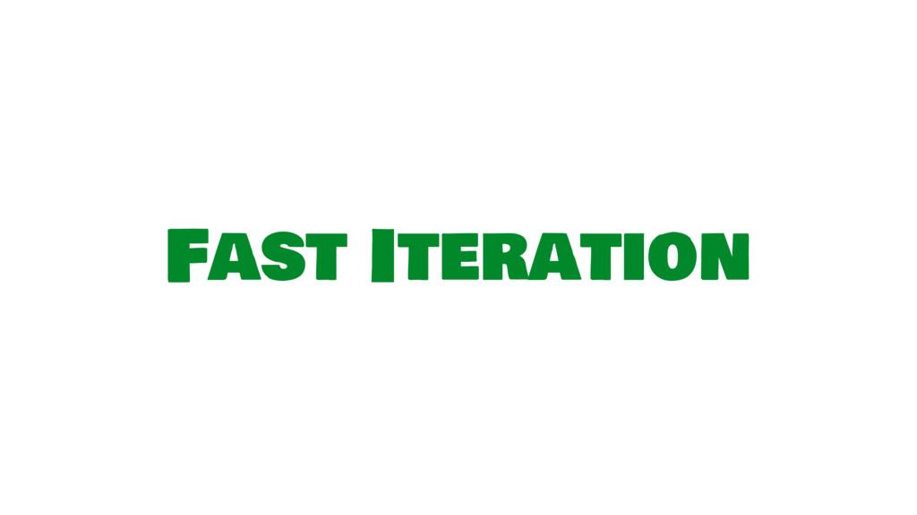 Fast Iteration