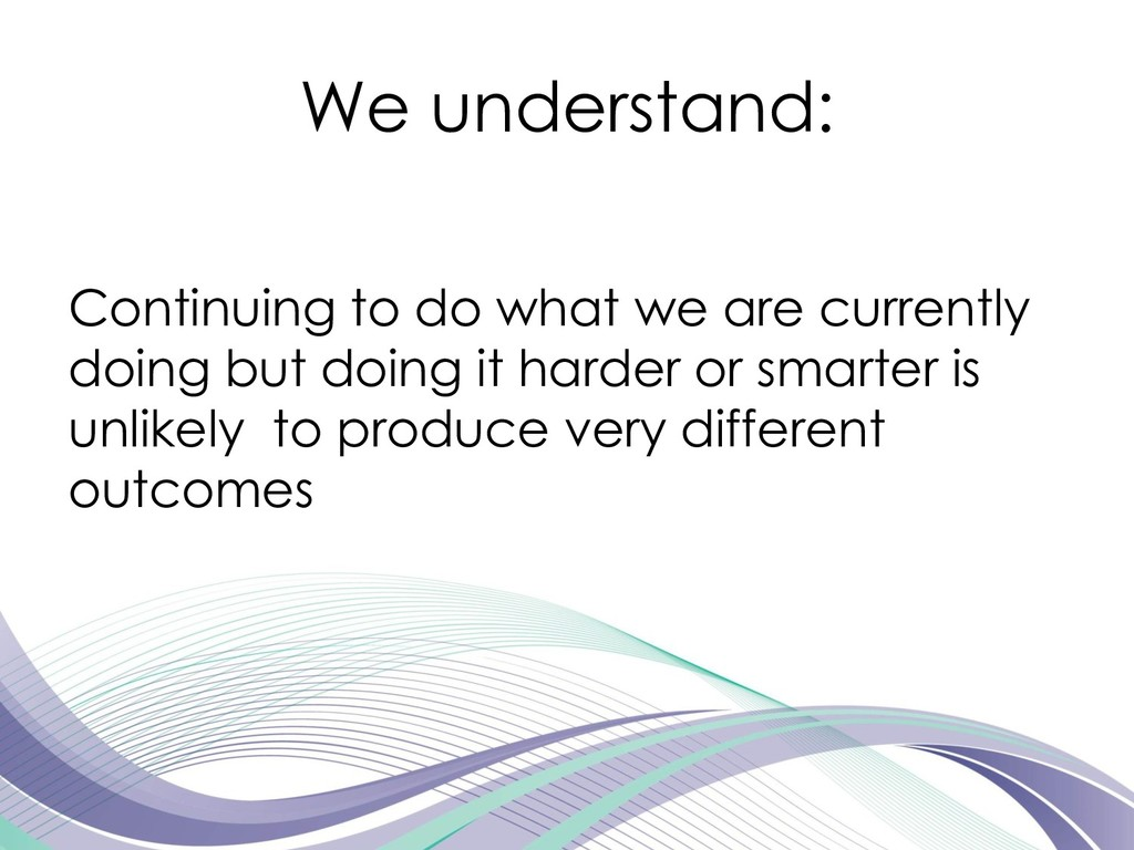 We understand: Continuing to do what we are cur...