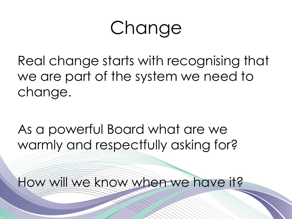Change Real change starts with recognising that...
