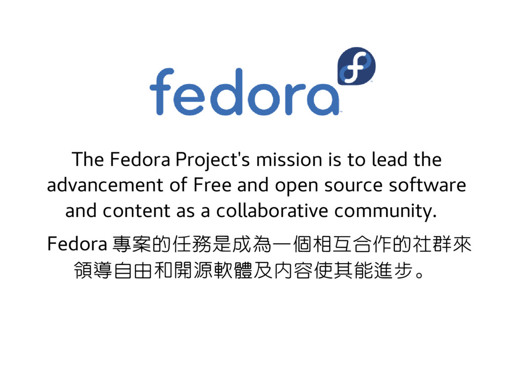 The Fedora Project's mission is to lead the adv...